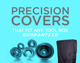 precision covers, guaranteed to fit any tool box