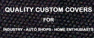 quality custom covers for &#149 racing teams &#149 auto shops &#149 home enthusiasts